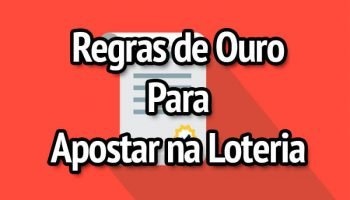 Regras de Ouro Para Fazer Apostas na Loteria