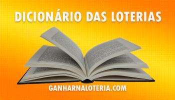 Dicionário das Loterias – Aprenda os Termos das Loterias