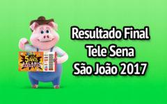 Resultado Final da Tele Sena de São João 2017